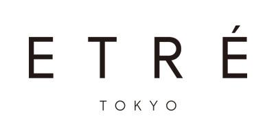 ETRE TOKYO/エトレトウキョウ